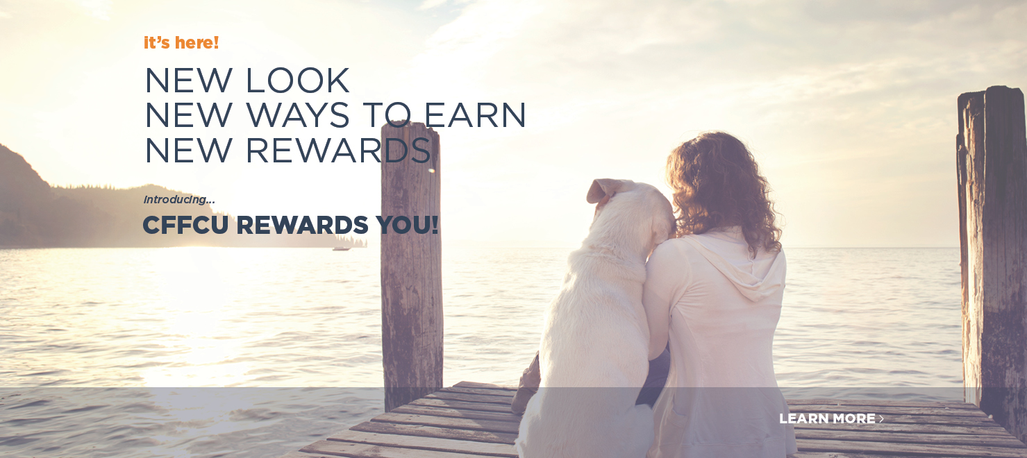 It's here! New Look, New Ways to Earn, New Rewards, introduring CFFCU Rewards You! Has a picture of a woman with a dog looking at the sunrise over the water.