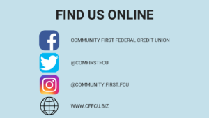 Find Us Online. Facebook-Community First Federal Credit Union. Twitter-@Comfirstfcu. Instagram-@Community.First.FCU